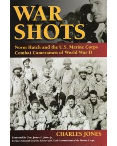 War Shots: Norm Hatch and the U.S. Marine Corps Combat Cameramen of World War II